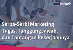 Serba-Serbi Marketing. Tugas, Tanggung Jawab, dan Tantangan Pekerjaannya