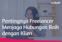 Pentingnya Freelancer Menjaga Hubungan Baik dengan Klien