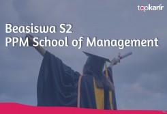 Beasiswa Beasiswa S2 PPM School of Management Kembali Lagi di Tahun 2020!